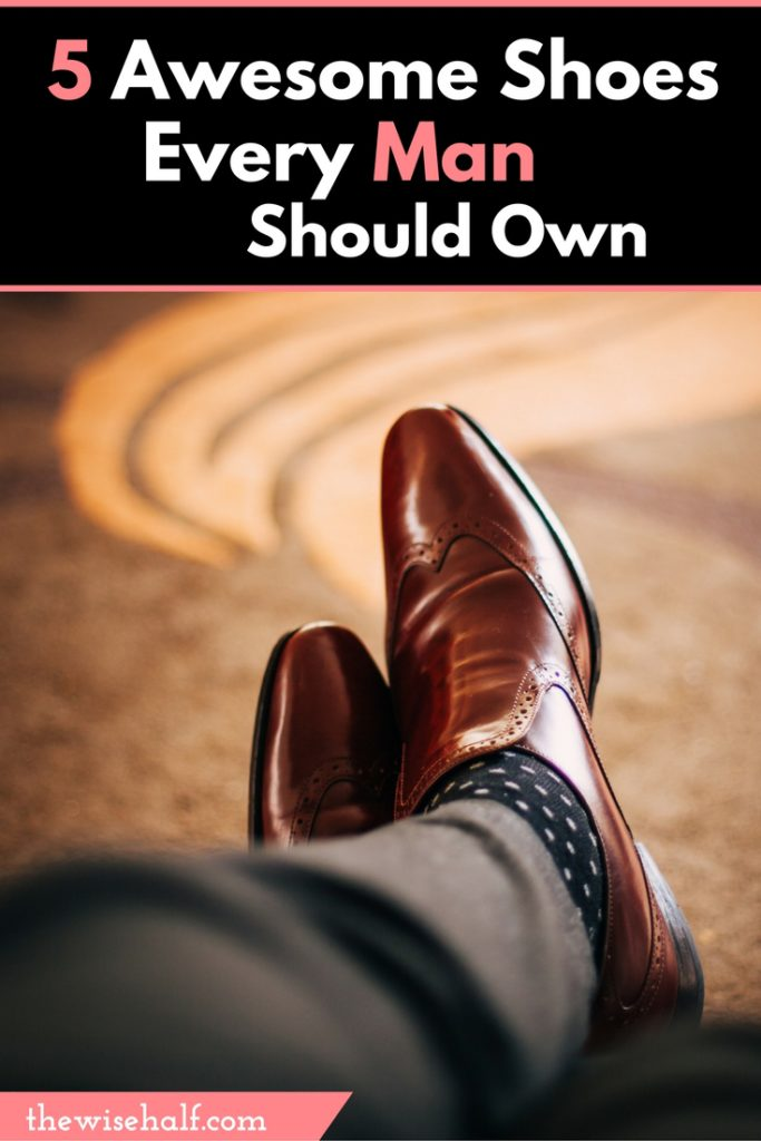 5 Kinds of shoes every man should own.