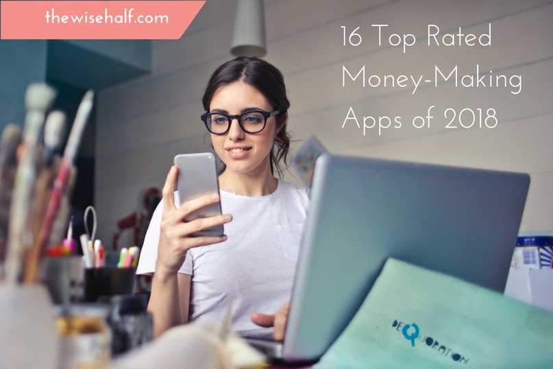 16 Top Rated Money-Making Apps You Must Download This 2018