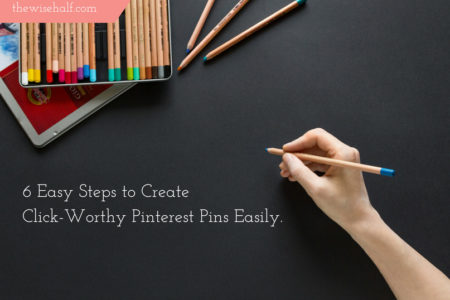 6 Easy Steps to Create Click-Worthy Pinterest Pins Easily.